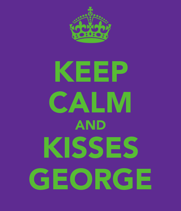 KEEP CALM AND KISSES GEORGE