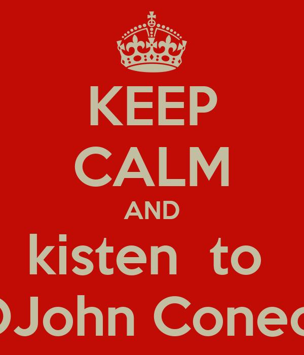 KEEP CALM AND kisten  to  OJohn Coneo