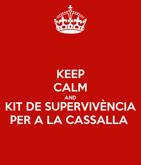 KEEP CALM AND KIT DE SUPERVIVÈNCIA PER A LA CASSALLA