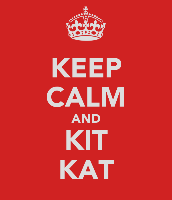 KEEP CALM AND KIT KAT