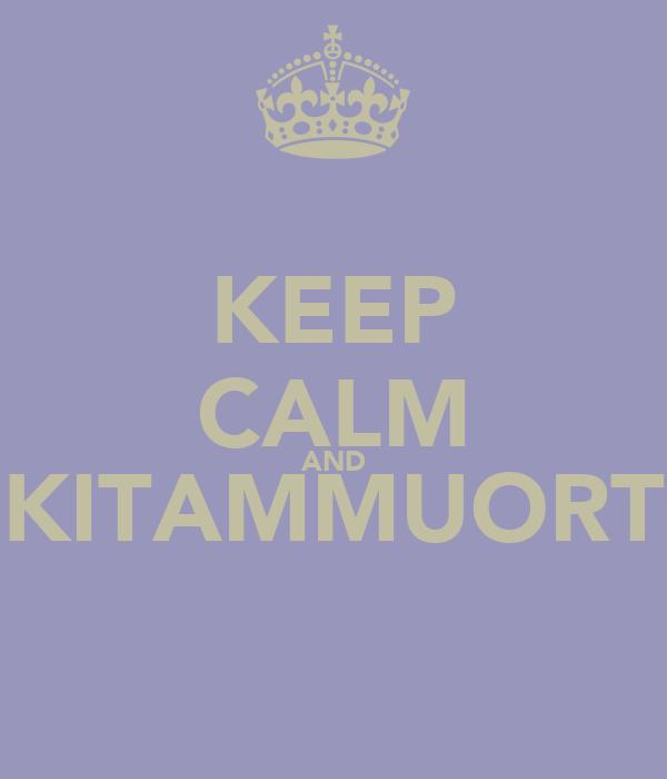 KEEP CALM AND KITAMMUORT
