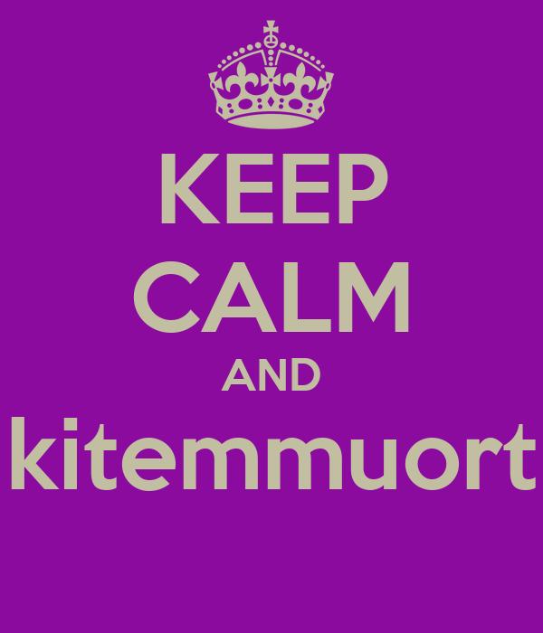 KEEP CALM AND kitemmuort