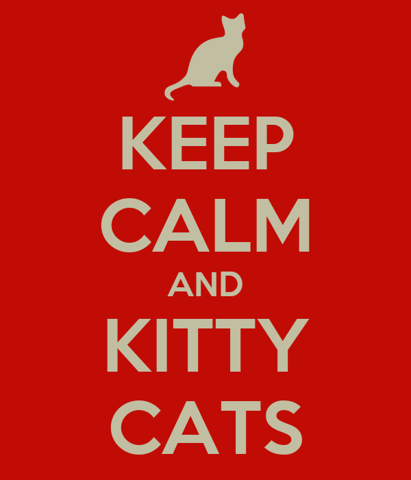 KEEP CALM AND KITTY CATS