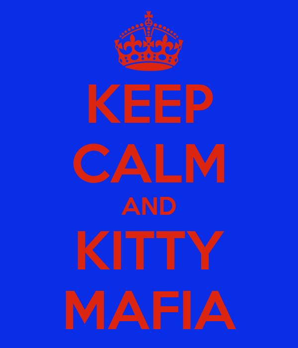 KEEP CALM AND KITTY MAFIA