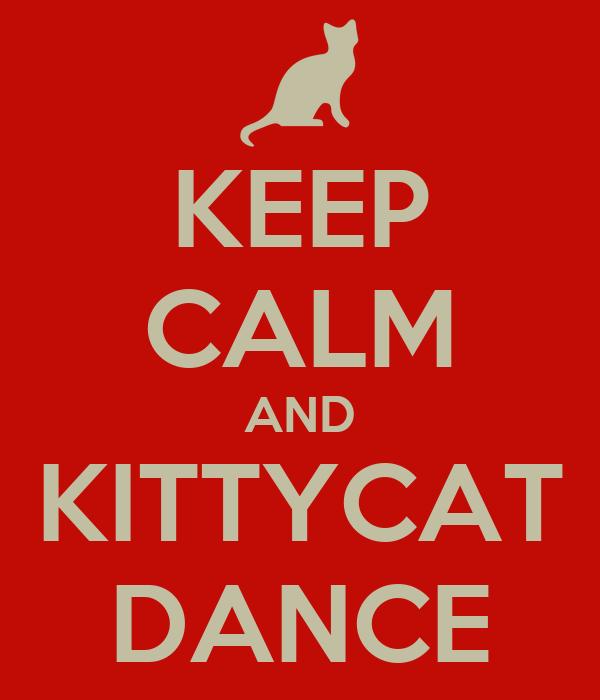 KEEP CALM AND KITTYCAT DANCE