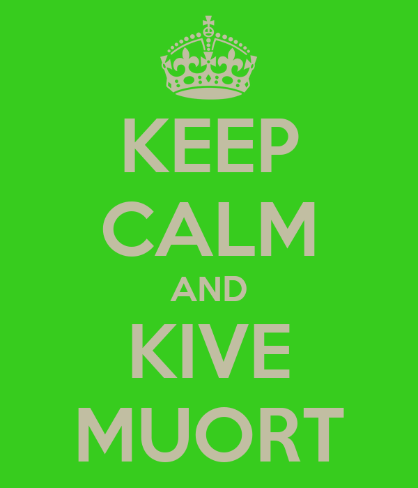 KEEP CALM AND KIVE MUORT