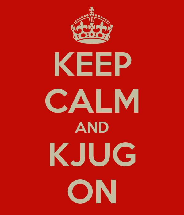 KEEP CALM AND KJUG ON