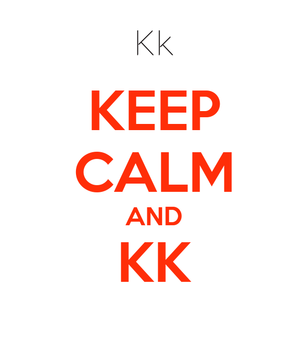 KEEP CALM AND KK