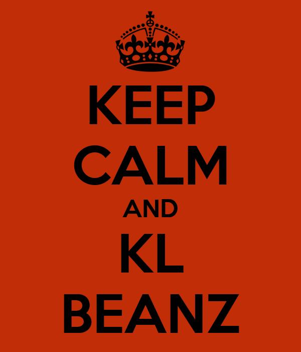 KEEP CALM AND KL BEANZ