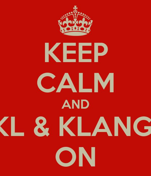 KEEP CALM AND KL & KLANG  ON