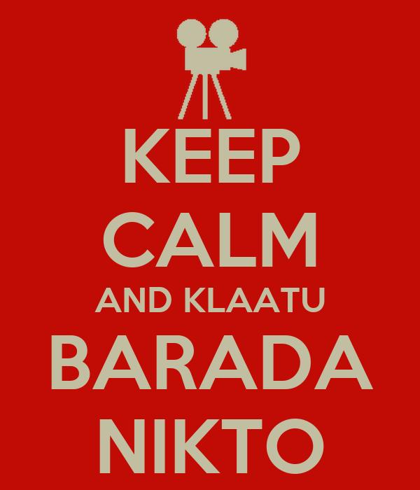 KEEP CALM AND KLAATU BARADA NIKTO