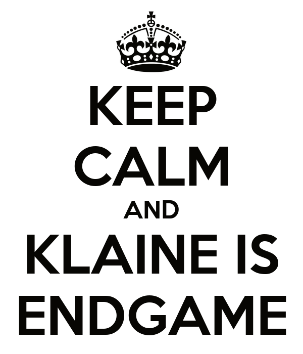 KEEP CALM AND KLAINE IS ENDGAME