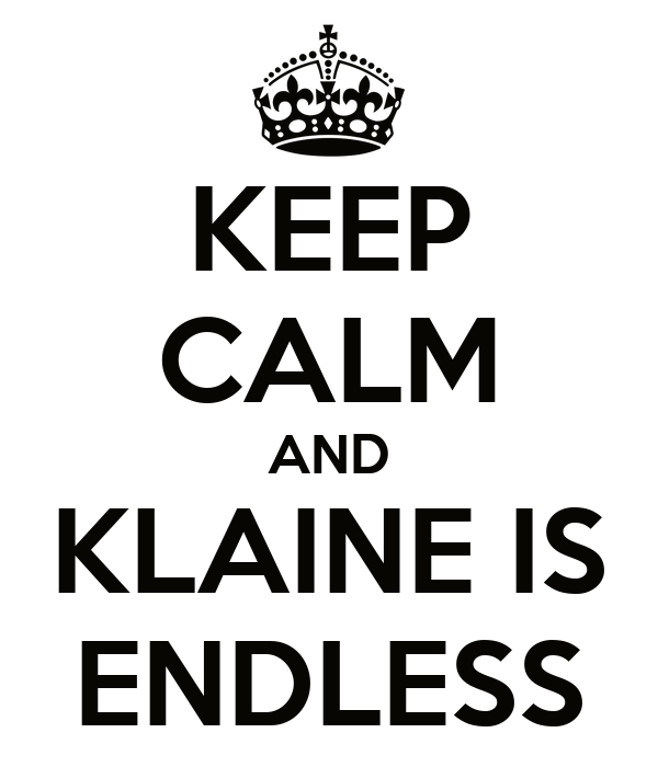 KEEP CALM AND KLAINE IS ENDLESS