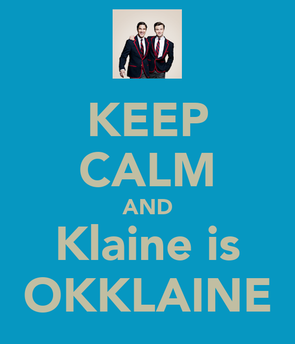 KEEP CALM AND Klaine is OKKLAINE