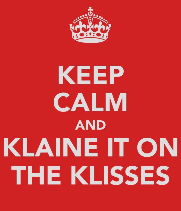 KEEP CALM AND KLAINE IT ON THE KLISSES