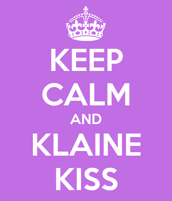 KEEP CALM AND KLAINE KISS