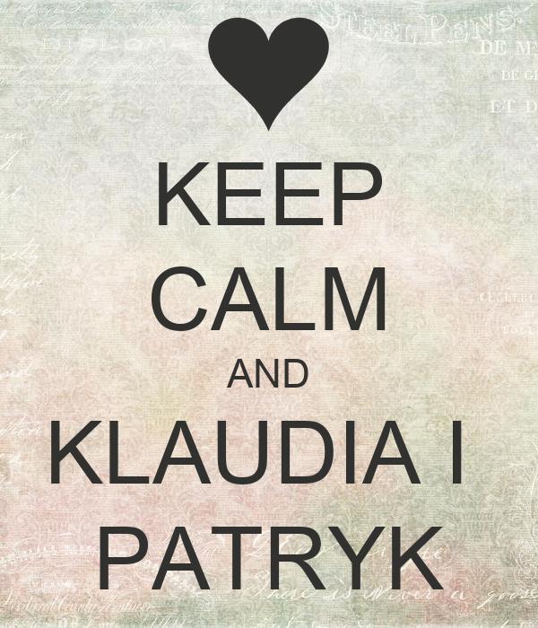 KEEP CALM AND KLAUDIA I  PATRYK