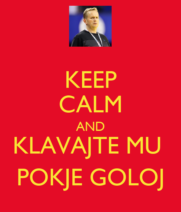 KEEP CALM AND KLAVAJTE MU  POKJE GOLOJ