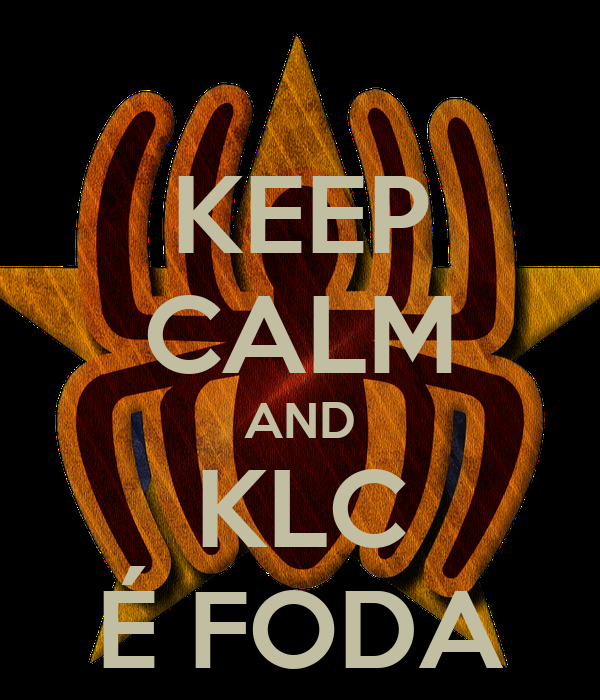 KEEP CALM AND KLC É FODA