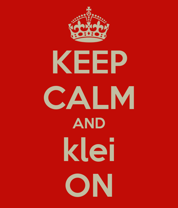 KEEP CALM AND klei ON