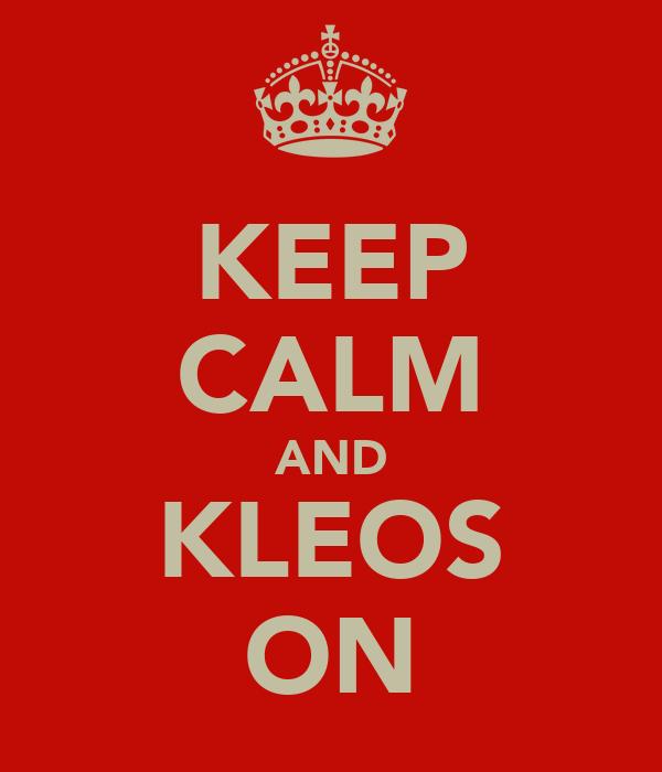 KEEP CALM AND KLEOS ON