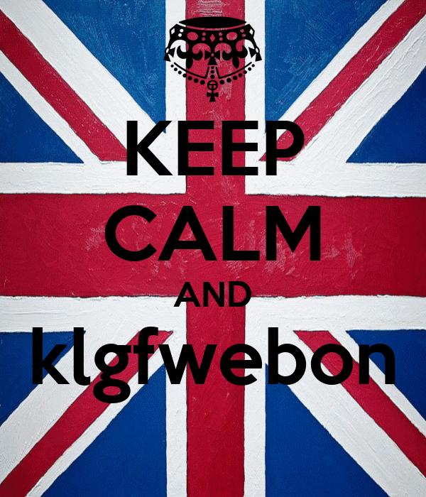 KEEP CALM AND klgfwebon