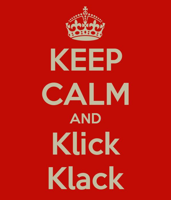 KEEP CALM AND Klick Klack