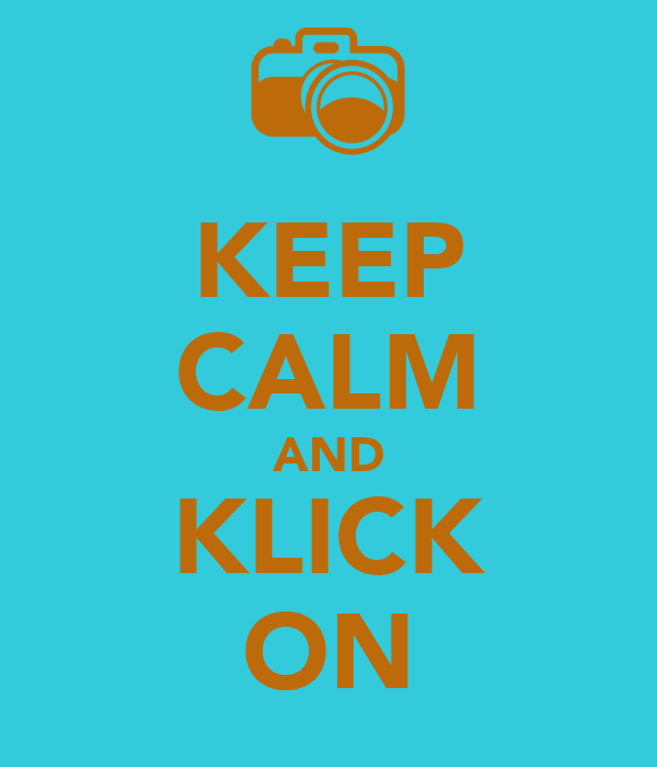 KEEP CALM AND KLICK ON