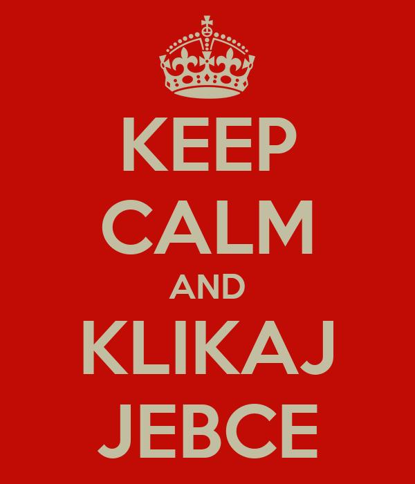 KEEP CALM AND KLIKAJ JEBCE