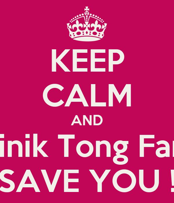 KEEP CALM AND Klinik Tong Fang SAVE YOU !