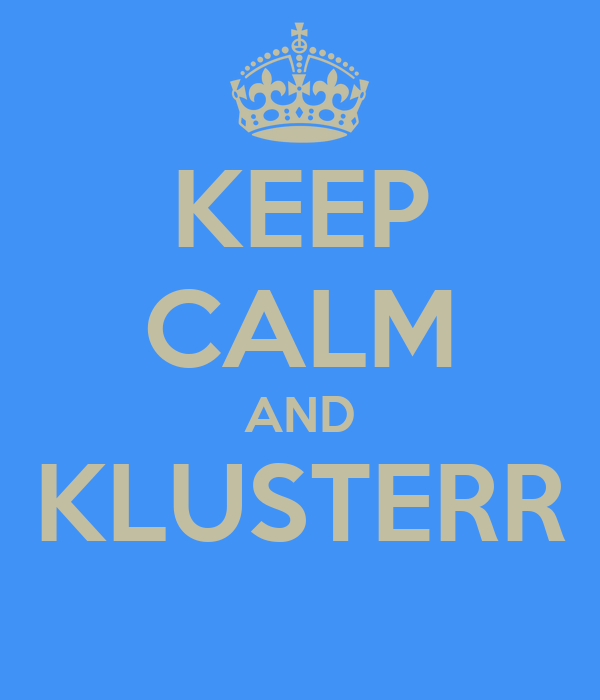 KEEP CALM AND KLUSTERR