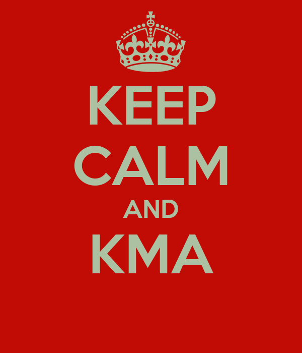 KEEP CALM AND KMA