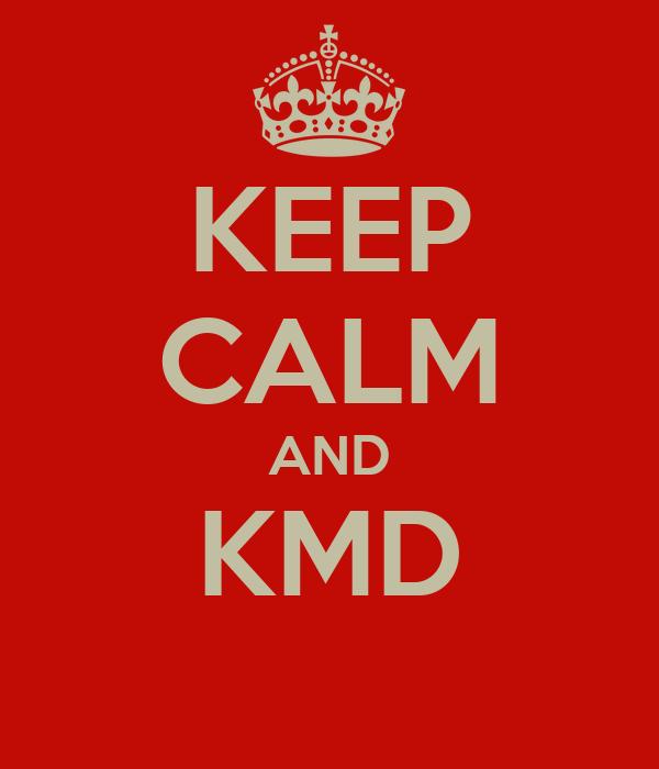 KEEP CALM AND KMD