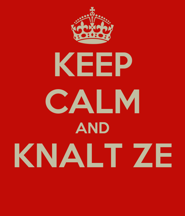 KEEP CALM AND KNALT ZE