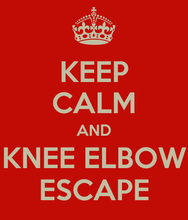 KEEP CALM AND KNEE ELBOW ESCAPE