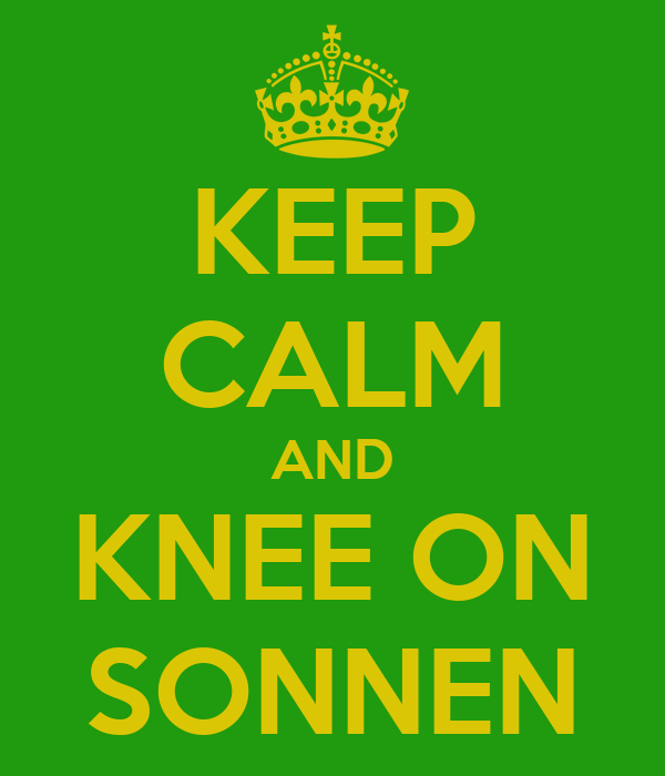 KEEP CALM AND KNEE ON SONNEN
