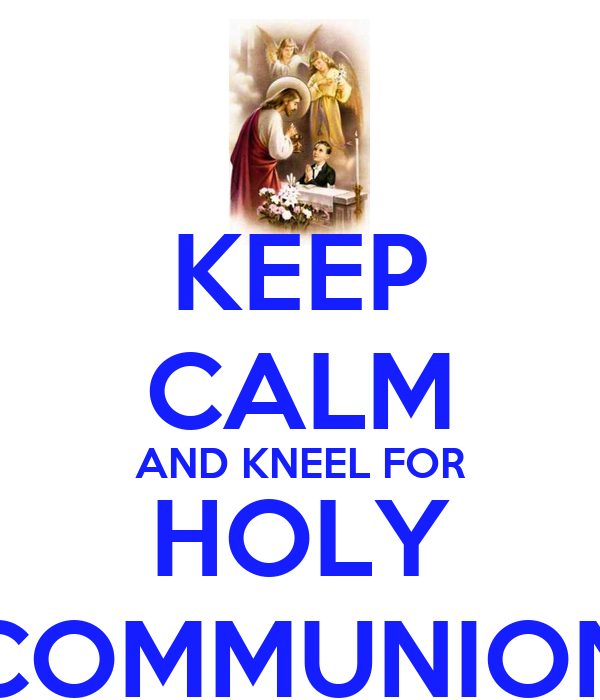 KEEP CALM AND KNEEL FOR HOLY COMMUNION