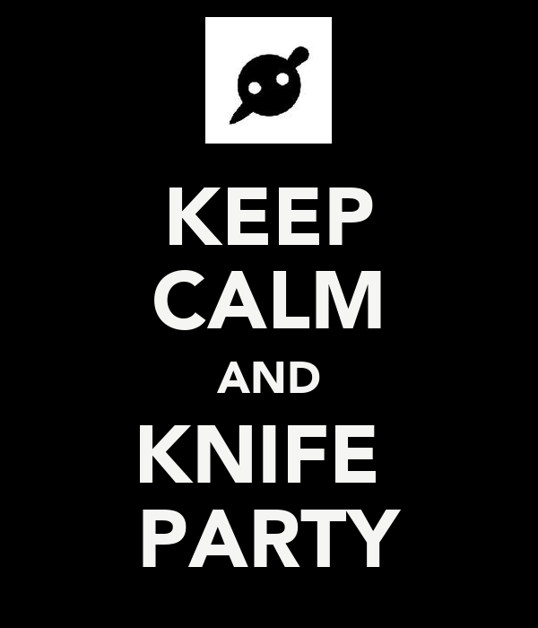 KEEP CALM AND KNIFE  PARTY