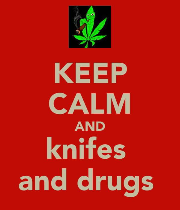 KEEP CALM AND knifes  and drugs
