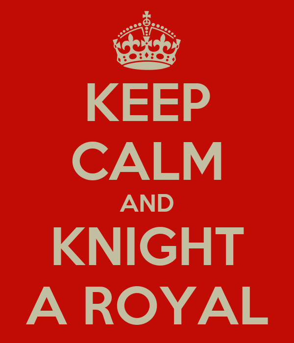 KEEP CALM AND KNIGHT A ROYAL