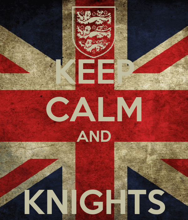 KEEP CALM AND  KNIGHTS