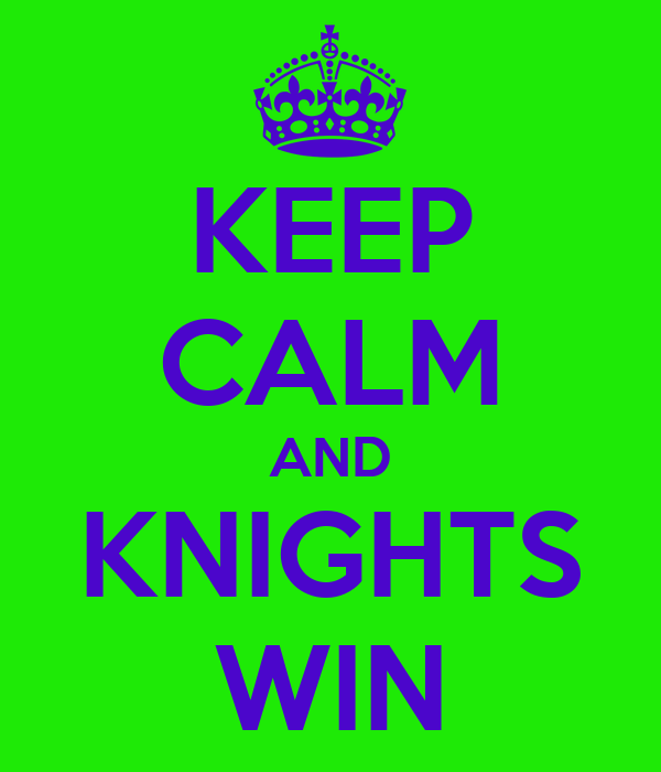 KEEP CALM AND KNIGHTS WIN