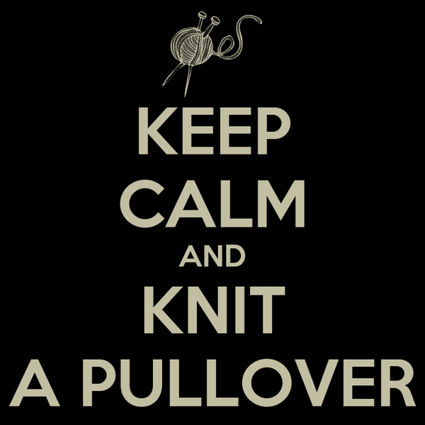 KEEP CALM AND KNIT A PULLOVER