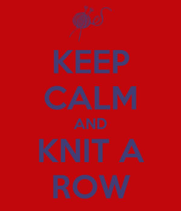 KEEP CALM AND KNIT A ROW