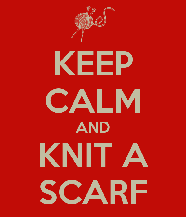 KEEP CALM AND KNIT A SCARF