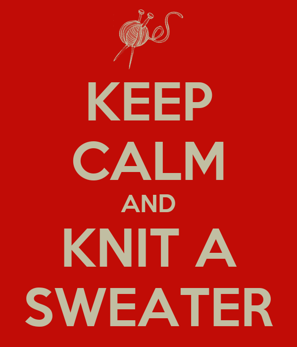 KEEP CALM AND KNIT A SWEATER
