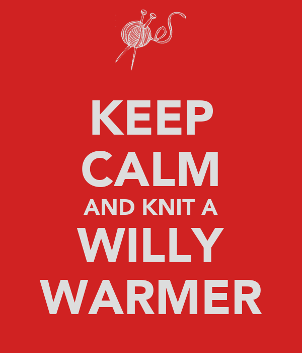 KEEP CALM AND KNIT A WILLY WARMER