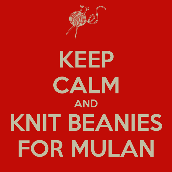 KEEP CALM AND KNIT BEANIES FOR MULAN