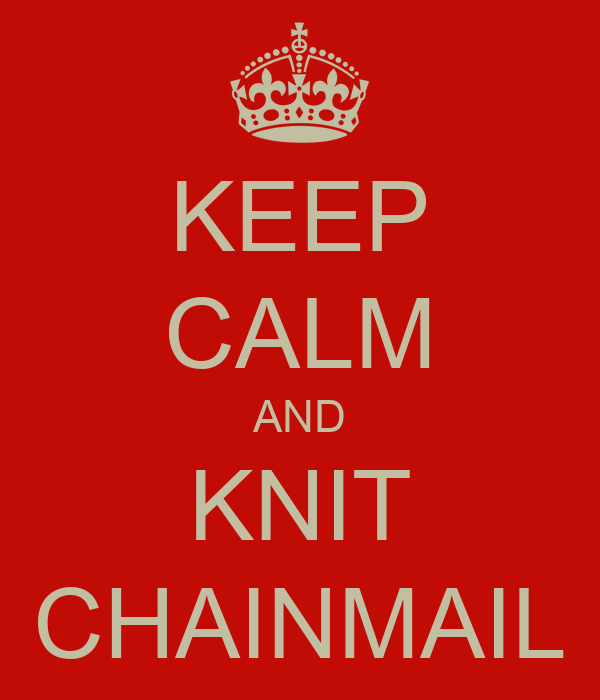 KEEP CALM AND KNIT CHAINMAIL