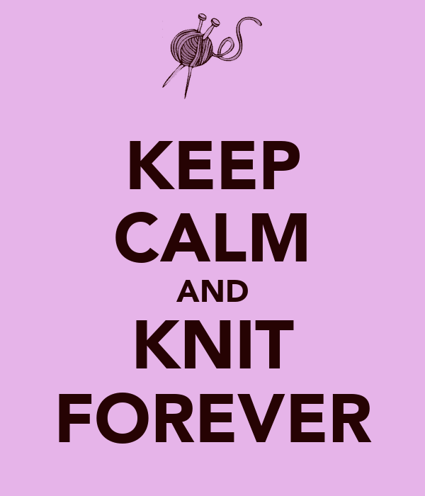 KEEP CALM AND KNIT FOREVER